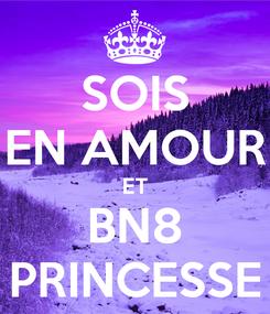 Poster: SOIS EN AMOUR ET BN8 PRINCESSE