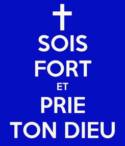 Poster: SOIS FORT ET PRIE TON DIEU