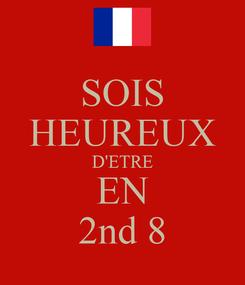 Poster: SOIS HEUREUX D'ETRE EN 2nd 8