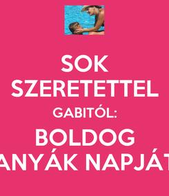 Poster: SOK SZERETETTEL GABITÓL: BOLDOG ANYÁK NAPJÁT