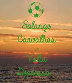 Poster: Solange Carvalhas 20 Volta  Depressa...
