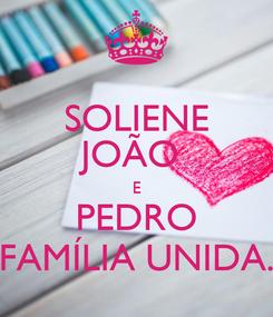 Poster: SOLIENE JOÃO  E PEDRO FAMÍLIA UNIDA.