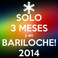 Poster: SOLO 3 MESES y en BARILOCHE! 2014