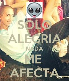 Poster: SOLO ALEGRIA NADA ME  AFECTA