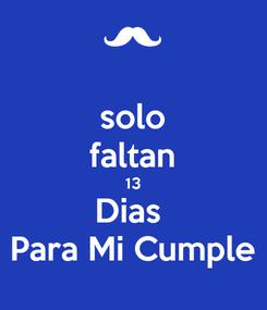 Poster: solo faltan 13 Dias  Para Mi Cumple