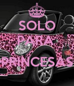 Poster: SOLO PARA   PRINCESAS
