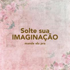 Poster: Solte sua IMAGINAÇÃO mande ela pra