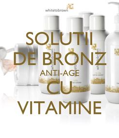 Poster: SOLUTII DE BRONZ ANTI-AGE CU VITAMINE