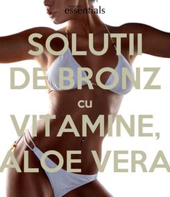 Poster: SOLUTII DE BRONZ cu VITAMINE, ALOE VERA