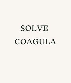 Poster: SOLVE  COAGULA