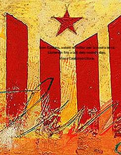 Poster: Som Catalans, volem el millor per la nostra terra. Lluitarem fins a la fi dels nostres dies. Visca Catalunya Lliure.
