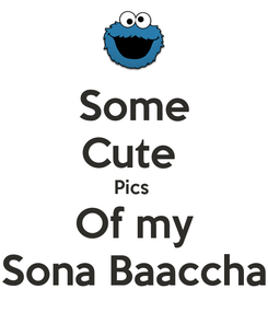 Poster: Some Cute  Pics  Of my Sona Baaccha