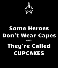 Poster: Some Heroes Don't Wear Capes AND They're Called CUPCAKES