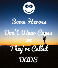 Poster: Some Heroes Don't Wear Capes AND They're Called DADS