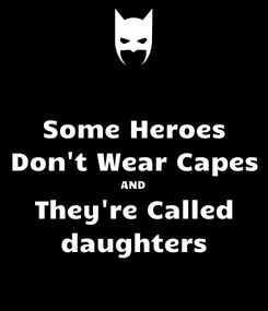 Poster: Some Heroes Don't Wear Capes AND They're Called daughters