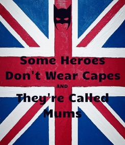Poster: Some Heroes Don't Wear Capes AND They're Called Mums