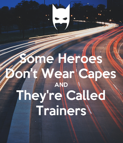 Poster: Some Heroes Don't Wear Capes AND They're Called Trainers