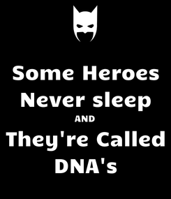 Poster: Some Heroes Never sleep AND They're Called DNA's