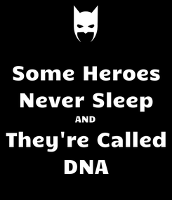 Poster: Some Heroes Never Sleep AND They're Called DNA