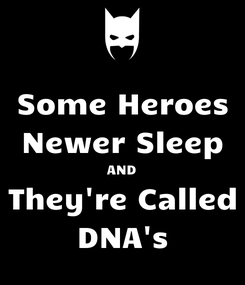 Poster: Some Heroes Newer Sleep AND They're Called DNA's