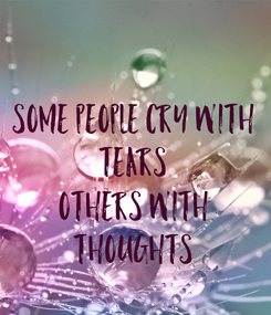 Poster:  Some people cry with Tears Others with Thoughts
