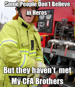 Poster: Some People Don't Believe in Heros  But they haven't  met My CFA Brothers