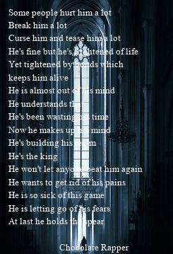 Poster: Some people hurt him a lot Break him a lot Curse him and tease him a lot He's fine but he's frightened of life Yet tightened by bonds which keeps him alive He is almost out