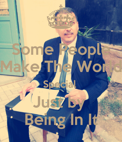Poster: Some People Make The World Special  Just by  Being In It