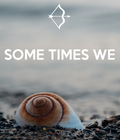 Poster: SOME TIMES WE