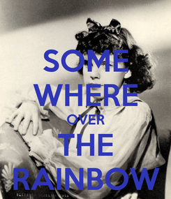 Poster: SOME WHERE OVER THE RAINBOW