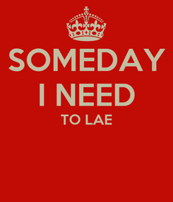 Poster: SOMEDAY I NEED TO LAE