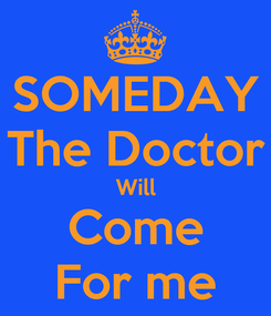 Poster: SOMEDAY The Doctor Will Come For me