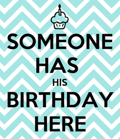 Poster: SOMEONE HAS  HIS BIRTHDAY HERE