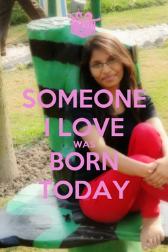Poster: SOMEONE I LOVE WAS BORN TODAY