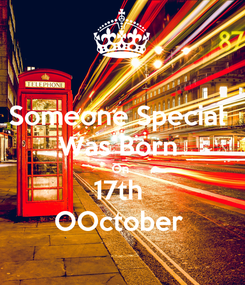 Poster: Someone Special  Was Born  On  17th  OOctober