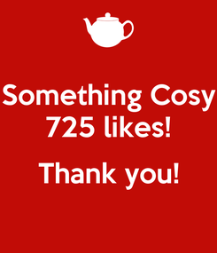 Poster: Something Cosy 725 likes!  Thank you!