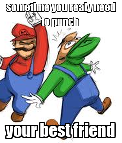 Poster: sometime you realy need to punch  your best friend