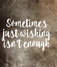 Poster: Sometimes just wishing isn't enough
