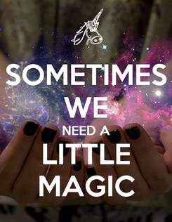Poster: SOMETIMES WE NEED A LITTLE MAGIC