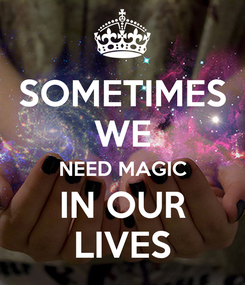 Poster: SOMETIMES WE NEED MAGIC IN OUR LIVES