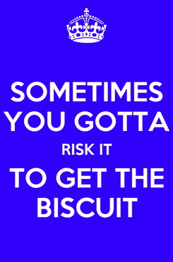 Poster: SOMETIMES YOU GOTTA RISK IT TO GET THE BISCUIT