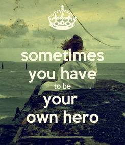 Poster: sometimes you have to be your  own hero