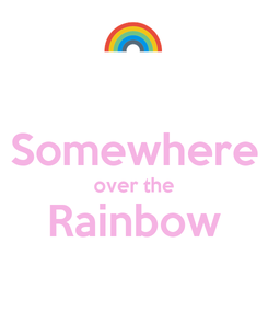 Poster:  Somewhere over the Rainbow
