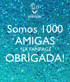 Poster: Somos 1000 AMIGAS  NA FANPAGE OBRIGADA!