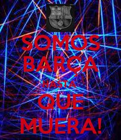 Poster: SOMOS BARÇA HASTA  QUE MUERA!