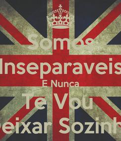 Poster: Somos Inseparaveis E Nunca Te Vou  Deixar Sozinha