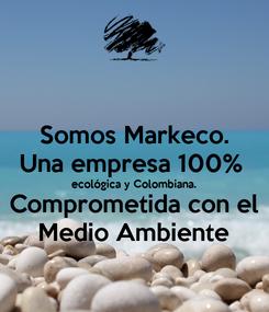 Poster: Somos Markeco. Una empresa 100%  ecológica y Colombiana. Comprometida con el Medio Ambiente