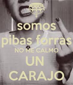 Poster: somos pibas forras NO ME CALMO UN  CARAJO