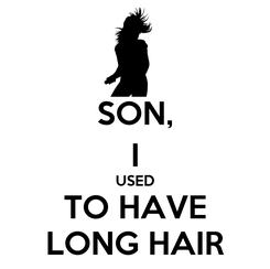 Poster: SON, I USED TO HAVE LONG HAIR