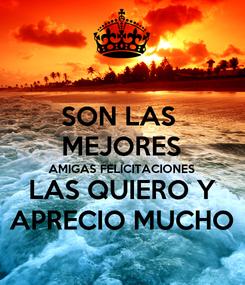 Poster: SON LAS  MEJORES AMIGAS FELICITACIONES LAS QUIERO Y APRECIO MUCHO